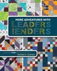 More Adventures with Leaders and Enders : Make Even MORE Quilts in Less Time...