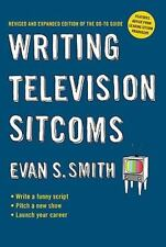 Writing Television Sitcoms: Revised and Expanded Edition of the Go-to Guide, Smi