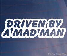 DRIVEN BY A MAD MAN Funny/Novelty Car/Van/Window/Bumper Vinyl Sticker/Decal
