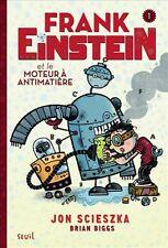 Frank Einstein et le moteur à antimatière.Jon SCIESZKA / Brian BIGGS.Seuil Z23