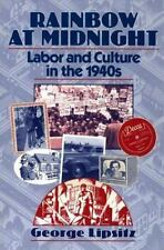 Rainbow at Midnight: LABOR AND CULTURE IN THE 1940S by Lipsitz, George