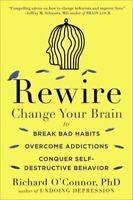 Rewire : Change Your Brain to Break Bad Habits, Overcome Addictions, Conquer ...