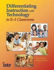 Differentiating Instruction with Technology in K-5 Classrooms by Grace E. Smith
