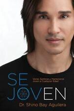 Se Joven : Verse, Sentirse y Mantenerse Joven a Cualquier Edad by Shino Bay...