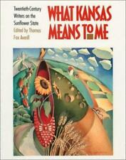 What Kansas Means to Me : Twentieth-Century Writers on the Sunflower State...