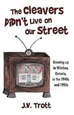 The Cleaver's Didn't Live on Our Street: Growing Up in Windsor, Ontario, in the