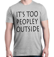It's Too Peopley Outside T-Shirt Funny Introvert Gift Antisocial Awkward Tees