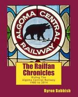 The Railfan Chronicles: Riding The Algoma Central Railway by Byron Babbish