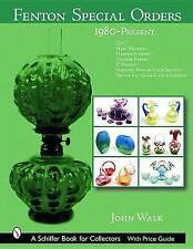Fenton Special Orders, 1980-Present (Schiffer Book for Collectors) by John Walk