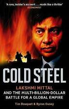 Cold Steel: Lakshmi Mittal and the Multi-Billion-Dollar Battle for a Global Empi