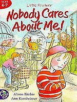 Nobody Cares About Me! (Little Readers) By  Alison Ritchie, Ann Kronheimer