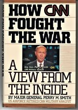Perry M. Smith - How CNN Fought the War : A View from the Inside SIGNED