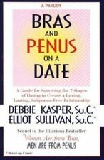 Bras and Penus on a Date: A Guide for Surviving the 7 Stages of Dating to Create