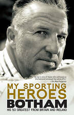 My Sporting Heroes: His 50 Greatest from Britain and Ireland, Botham, Sir Ian