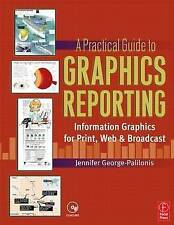 A Practical Guide to Graphics Reporting: Information Graphics for Print, Web & B