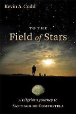 To the Field of Stars: A Pilgrim's Journey to Santiago de Compostela, Codd, Kevi