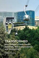 Transformed: How Oregon's Public Health University Won Independence and Healed I