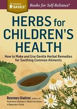Storey Basics: Herbs for Children's Health : How to Make and Use Gentle...