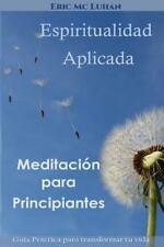 Espiritualidad Aplicada : Guia Practica para Transformar Tu Vida con Exito...