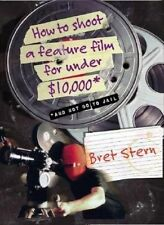 How to Shoot a Feature Film for Under $10,000 (And Not Go to Jail) by Bret Stern