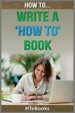 How to Write a How to Book : Quick Start Guide by HTeBooks (2016, Paperback)