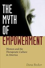 The Myth of Empowerment: Women and the Therapeutic Culture in America by Becker