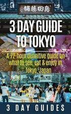 3 Day Guide to Tokyo: a 72-Hour Definitive Guide on What to See, Eat and Enjo...