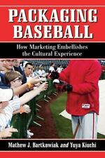 Packaging Baseball : How Marketing Embellishes the Cultural Experience