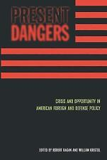 Present Dangers : Crisis and Opportunity in American Foreign and Defense Policy…
