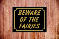 Beware of the fairies weatherproof sign ideal Birthday Christmas gift 9370