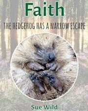 U. K. Mammals: Faith : The Hedgehog Has a Narrow Escape by Sue Wild (2016,.