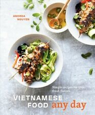 Vietnamese Food Any Day : Simple Recipes for True, Fresh Flavors, Hardcover b...