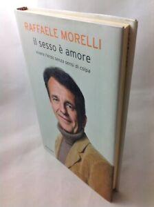 Il Sesso è Amore - Raffaele Morelli - Mondadori - 2008 - 1° Edizione