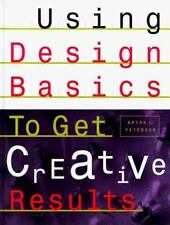 Using Design Basics to Get Creative Results by Peterson, Bryan
