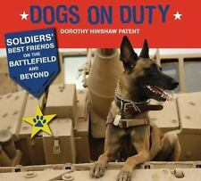 Dogs on Duty : Soldiers' Best Friends on the Battlefield and Beyond by Dorothy …