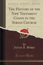 The History of the New Testament Canon in the Syrian Church (Classic Reprint)...