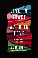 Live in Grace, Walk in Love : A 365-Day Journey, Hardcover by Goff, Bob, Bran...