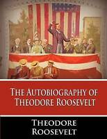 NEW The Autobiography of Theodore Roosevelt by Theodore Roosevelt