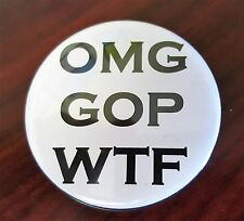 "ANTI TRUMP  OMG GOP WTF 2.25"" pinback campaign button - You need a few of these!"