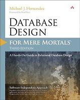 Database Design for Mere Mortals : A Hands-on Guide to Relational Database De...