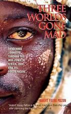 Three Worlds Gone Mad: Dangerous Journeys through the War Zones of Africa, Asia,