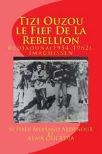 Tizi Ouzou le Fief de la Rebelion : Immassighen-Redjaouna(1954-1962) by Si...