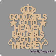 Good Girls Go To Heaven Bad Girls Go To Mr Grey Plaque - 3mm MDF Wooden Craft