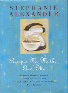 Stephanie Alexander Recipes My Mother Gave Me BOOK Cookbook HC