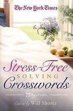 The New York Times Stress-Free Solving Crosswords : 75 Easy Puzzles by New...