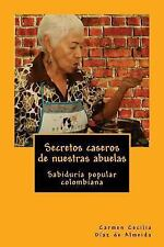 Secretos Caseros de Nuestras Abuelas : Sabiduría Popular Colombiana by Carmen...