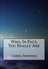 Who, in Fact, You Really Are by Cosmic Awareness (2013, Paperback)