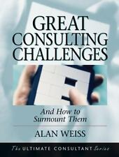 Great Consulting Challenges : And How to Surmount Them by Alan Weiss (2002,...