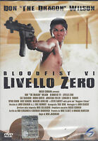 Dvd **BLOODFIST VI ♦ LIVELLO ZERO** con Don The Dragon Wilson nuovo 1994