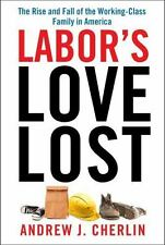 Labor's Love Lost : The Rise and Fall of the Working-Class Family in America...